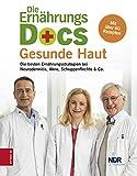 Die Ernährungs-Docs - Gesunde Haut: Die besten Ernährungsstrategien bei Neurodermitis, Schuppenflechte, Akne & Co.