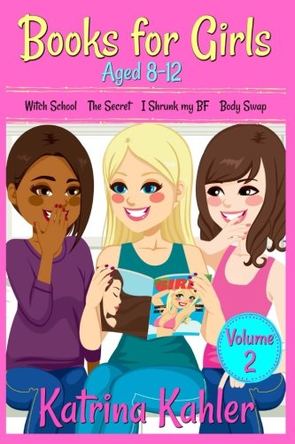 Books for Girls - 4 Great Stories for 8 to 12 year olds: Witch School, The Secret, I Shrunk my BF and Body Swap