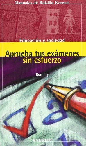 Aprueba tus exámenes sin esfuerzo (Manuales de bolsillo Everest/Educación y sociedad) por Fry  Ron