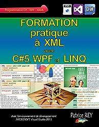 Formation pratique a XML avec C#5, WPF et LINQ: Avec Visual Studio 2013 (French Edition)