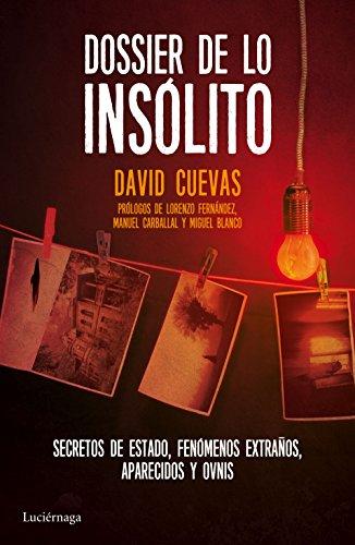 Dossier de lo insólito: Secretos de Estado, fenómenos extraños, aparecidos y ovnis por David Cuevas