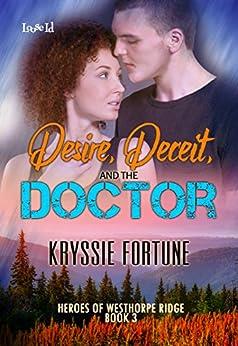 Desire, Deceit, and the Doctor (Heroes of Westhorpe Ridge Book 3) by [Fortune, Kryssie]