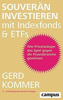 Souverän investieren mit Indexfonds und ETFs: Wie Privatanleger das Spiel gegen die Finanzbranche gewinnen (German Edition) by [Kommer, Gerd]