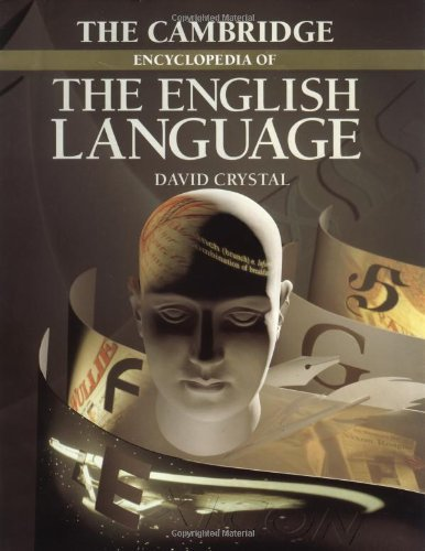 The Cambridge Encyclopedia of the English Language: Written by David Crystal, 1995 Edition, (First Edition) Publisher: Cambridge University Press [Hardcover]