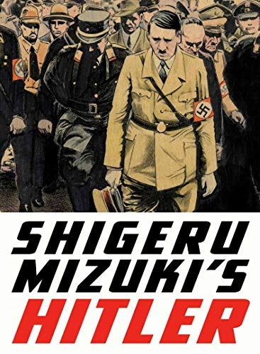 Shigeru Mizuki's Hitler: A Master Cartoonist and Veteran Tells the Life Story of the Man Who Started the Second World War
