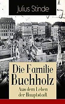 die-familie-buchholz-aus-dem-leben-der-hauptstadt-humorvolle-chronik-einer-familie-berlin-zur-kaiserzeit-ausgehendes-19-jahrhundert