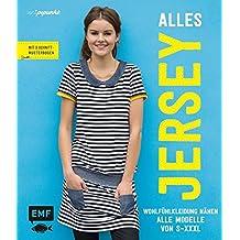 Alles Jersey - Wohfühlkleidung nähen: Alle Modelle von S bis XXXL: Mit 3 Schnittmusterbogen