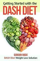Getting Started with the DASH Diet: DASH Diet Weight Loss Solution (Dash Diet Cookbook) by Gordon Rock (2014-10-06)