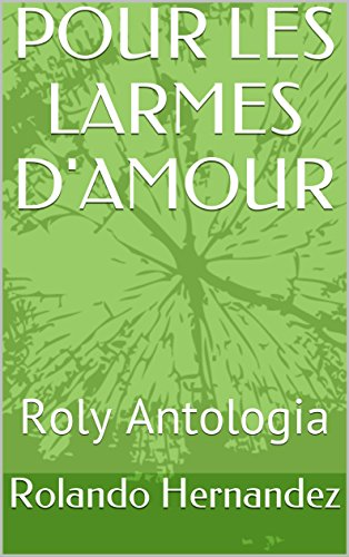 Pour Les Larmes Damour Roly Antologia French Edition