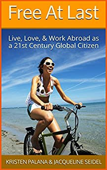 Free At Last: Live, Love, and Work Abroad as a 21st Century Global Citizen (English Edition)