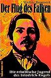 Der Flug des Falken: Die rebellische Jugend des Friedrich Engels - Walter Baumert
