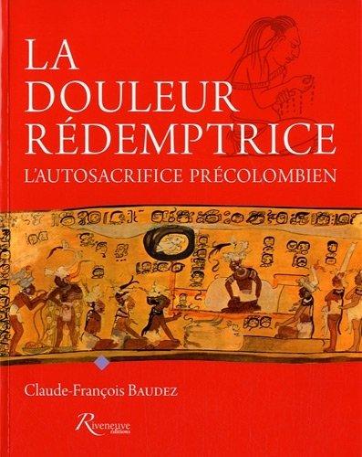 La douleur rdemptrice : L'autosacrifice prcolombien de Baudez. Claude-Franois (2012) Broch