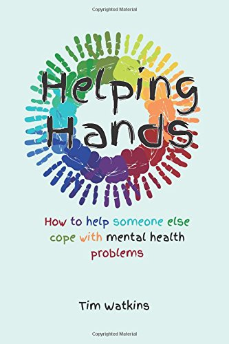 Helping Hands: How to Help Someone Else Cope with Mental Health Problems por Tim Watkins