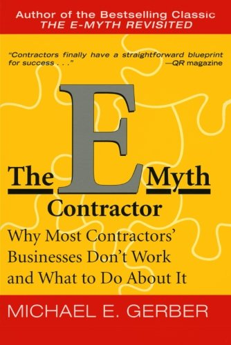 The E-Myth Contractor: Why Most Contractors' Businesses Don't Work and What to Do about It