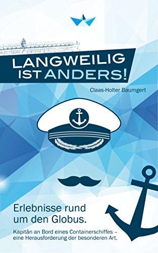 Langweilig ist anders: Erlebnisse rund um den Globus.  Kapitän an Bord eines Containerschiffes – eine Herausforderung der besonderen Art.