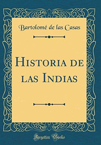 Historia de las Indias (Classic Reprint) por Bartolomé de las Casas