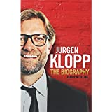 Jurgen Klopp - The Biography
