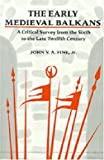 The Early Medieval Balkans: A Critical Survey from the Sixth to the Late Twelfth Century by John V. A. Fine (1991-05-15)
