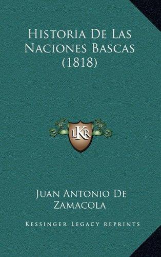 Historia de Las Naciones Bascas (1818) por Juan Antonio De Zamacola