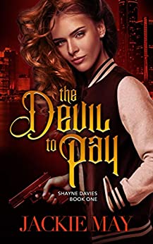 The Devil to Pay (Shayne Davies Book One) by [May, Jackie]