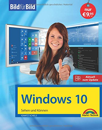 Windows 10 inkl. allen Updates Bild für Bild: Sehen und Können. Eine leicht verständliche Anleitung in Bildern. Komplett in Farbe. -