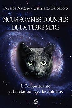 Nous sommes tous fils de la Terre Mère: L'Écospiritualité et la relation avec les animaux di [Rosalba Nattero, Giancarlo Barbadoro]