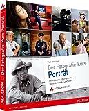Der Fotografie-Kurs Porträt: Grundlagen, Übungen und Techniken in 42 Lektionen (DPI Fotografie)