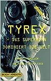 TYREX - das Superhirn beherrscht die Welt: Eine erschreckende Zukunftsvision oder baldige Gegenwart?