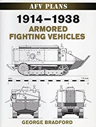 1914-1938 Armored Fighting Vehicles (AFV Plans) by George Bradford (2010-09-20)