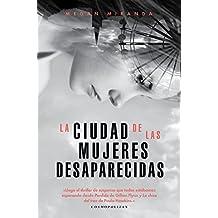 La ciudad de las mujeres desaparecidas (Sin colección) (Spanish Edition)