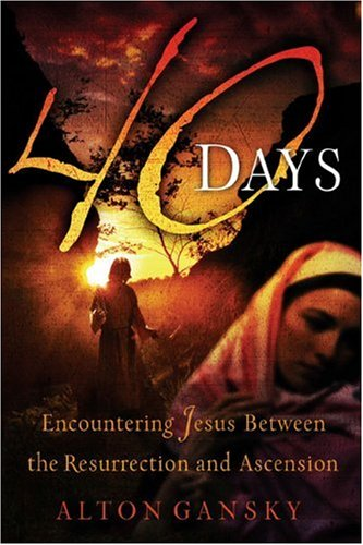40 Days: Encountering Jesus Between the Resurrection and Ascension