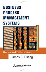 Business Process Management Systems: Strategy and Implementation by James F. Chang (2005-09-09)