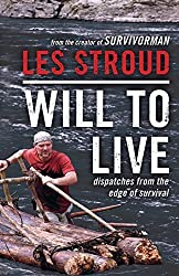 Will to Live: Dispatches from the Edge of Survival by Les Stroud (2011-02-01)