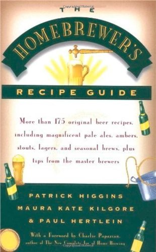 The Homebrewers' Recipe Guide: More than 175 original beer recipes including magnificent pale ales, ambers, stouts, lagers, and seasonal brews, plus ... Brewers, Plus Tips from the Master Brewers