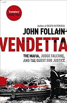 Vendetta: The Mafia, Judge Falcone and the Quest for Justice by [Follain, John, Follain, John]