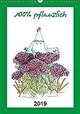 100% pflanzlich (Wandkalender 2019 DIN A3 hoch): Blumen- und Pflanzennamen liebevoll als Cartoon gezeichnet. (Monatskalender, 14 Seiten ) (CALVENDO Spass)