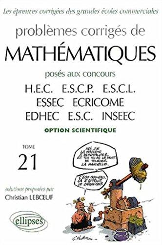 Problmes corrigs de mathmatiques poss aux concours des grandes coles commerciales, option scientifique, tome 21