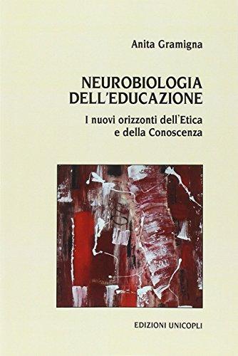 Neurobiologia dell'educazione. I nuovi orizzonti dell'etica e della conoscenza (Leggere scrivere) por Anita Gramigna