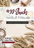30 Snacks mit der Heißluft Friteuse: Einfach. Kalorienarm. Lecker.