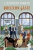 Dreizehn Gäste: Kriminalroman von J. Jefferson Farjeon