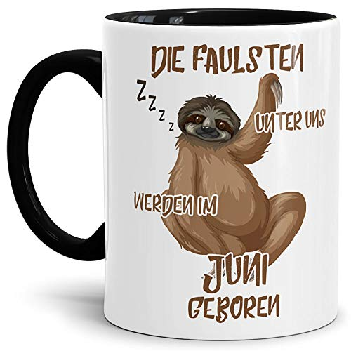 Tassendruck Geburtstags-Tasse Die Faulsten Unter Uns Werden im Juni Geboren Innen & Henkel Schwarz - Faultier/Mug / Cup/Becher / Lustig/Witzig / Geschenk-Idee/Fun