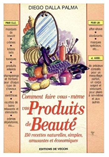 COMMENT FAIRE VOUS-MÊME VOS PRODUITS DE BEAUTE. 150 RECETTES NATURELLES, SIMPLES, AMUSANTES ET ECONOMIQUES.