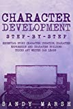 #10: Character Development: Step-by-Step | Essential Story Character Creation, Character Expression and Character Building Tricks Any Writer Can Learn (Writing Best Seller Book 5)