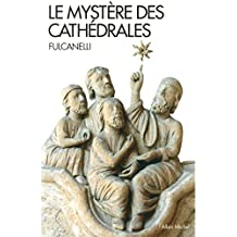 Le Mystère des cathédrales: Et l'interprétation ésotérique des symboles hermétiques du Grand Oeuvre