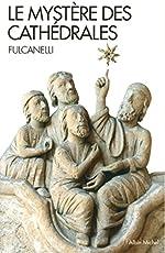 Le Mystère des cathédrales - Et l'interprétation ésotérique des symboles hermétiques du Grand Oeuvre de Fulcanelli