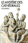 Le Mystère des cathédrales: Et l'interprétation ésotérique des symboles hermétiques du Grand Oeuvre par Fulcanelli