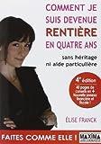 Comment je suis devenue rentiere en quatre ans - Sans heritage ni aide particuliere de Elise Franck (9 juin 2011) Broché