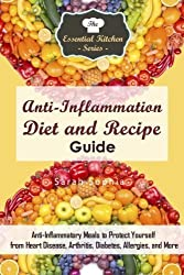 Anti-Inflammation Diet and Recipe Guide: Anti-Inflammatory Meals to Protect Yourself from Heart Disease, Arthritis, Diabetes, Allergies, and More (The Essential Kitchen Series) by Sarah Sophia (2016-04-06)