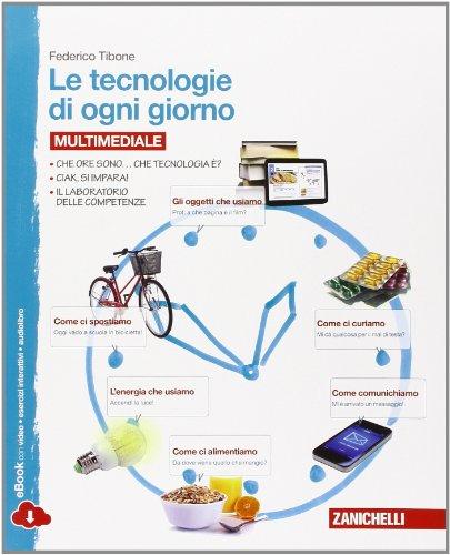 Le tecnologie di ogni giorno. Tecnologia. Per la Scuola media. Con e-book. Con espansione online
