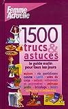 1500 Trucs et astuces : Le guide malin pour tous les jours